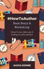 #HowToAuthor: Book Deals & Marketing by alexadonne