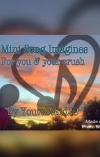 Mini Song Imagines For You & Your Crush by -InstrumentalBreak-