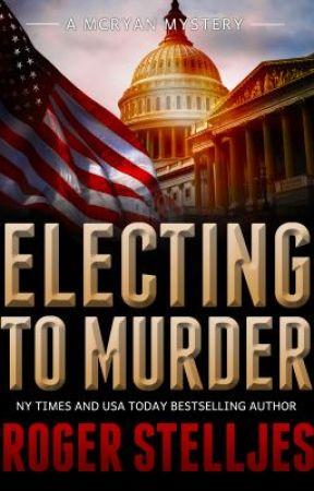 ELECTING TO MURDER (McRyan Mystery Series - Excerpt) by rogerstelljes