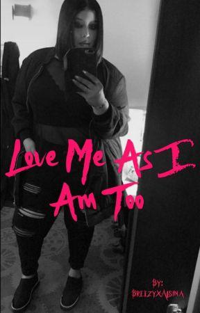 Love Me As I Am Too  by BreezyxAlsina