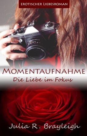 Momentaufnahme - Die Liebe im Fokus by Tintenmaedchenx3