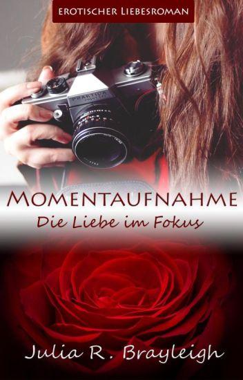 Momentaufnahme - Die Liebe im Fokus