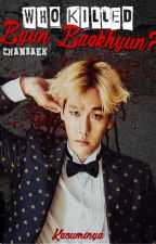 ||ChanBaek|| Who Killed Byun Baekhyun? by Kasuminya