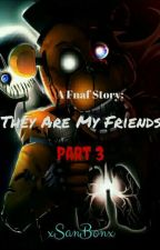They Are My Friends 3; FNAF by xSanBonx