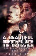 A Beautiful Nightmare With Mr. Gangster [MAJOR EDITING][PLS RE-READ] by yasminleecious