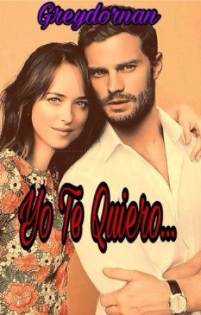 Yo Te Quiero... (Continuación de Yo te Siento) by greydornan149