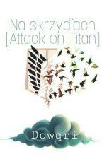 Na Skrzydłach [Attack on Titan] by Dowqri