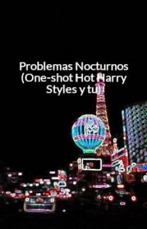 Problemas Nocturnos (One-shot Hot Harry Styles y tu) by DirtySide