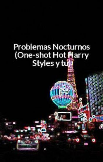 Problemas Nocturnos (One-shot Hot Harry Styles y tu)