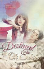 Destined To Oh Sehun (Exo Fanfic) by Yeolnee143