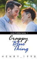 Crappy Blue Thing(boyxboy)(Complete)Love Collide Series 1 by Henry_1998