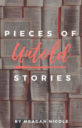 Pieces of Untold Stories by MeaganNicoleWrites