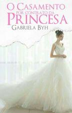 O Casamento por contrato da Princesa by gabi12092000