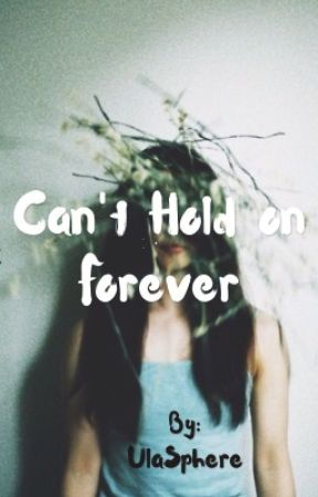 Can't Hold on Forever by UlaSphere