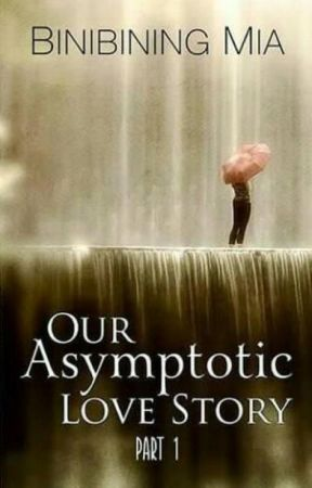 Our Asymptotic Love Story (Published under Bookware Publishing) by UndeniablyGorgeous