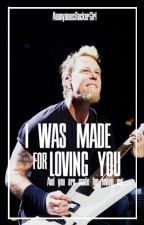 I Was Made for Loving You  [James Hetfield]  (Re-Editando) by AnonymousRockerGirl