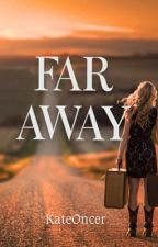 Far Away by Kateoncer29