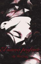 《El Nuevo Profesor 》-Sebastian Michaelis y Tú- by HostLady
