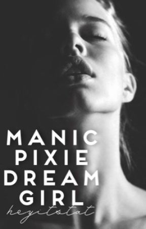Manic Pixie Dream Girl by heyitstat