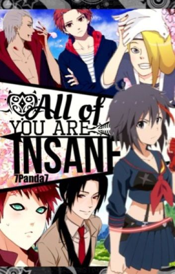All of you are INSANE (Akatsuki and Naruto High School Fanfic)