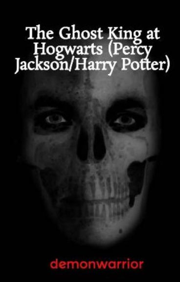 The Ghost King at Hogwarts (Percy Jackson/Harry Potter)