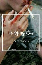 a dying star ▶ a fierrochase au [ SLOW UPDATES ] by itscinnamom