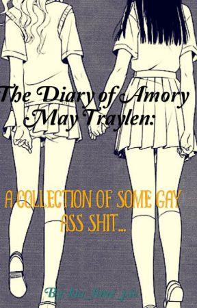 The diary Of Amory May Traylen: A collection of some gay ass shit... by kia_lime_pie
