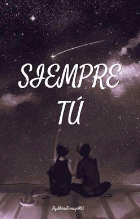 Siempre tú by MarceTamayo993