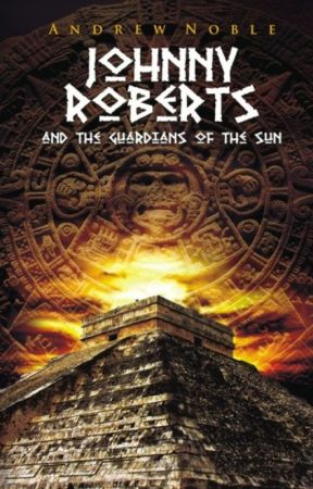 Johnny Roberts and the Guardians of the Sun (Book One) by Andrew-Noble