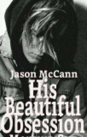 His Beautiful Obsession (Jason McCann) by MercurySue