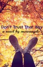 Don't Trust That Boy by snowangels_