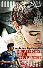 Mr_Arrogant & miss_Troublemaker  by deepika34nigm