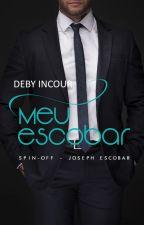 Meu Escobar - SPIN-OFF DA SÉRIE ESCOBAR (COMPLETO) by debyincour