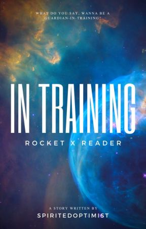 In Training (Rocket x Reader) by SpiritedOptimist