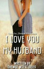 I lOVE YOU MY HUSBAND by DhewieSyariefLtc