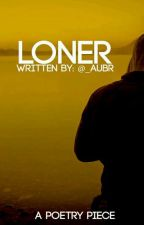 LONER by _aubrstories