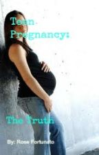 Teen Pregnancy: The Truth by RoseFortunato
