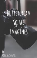 Buttercream Imagines  by AGirlInASweater