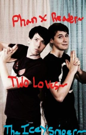 Phan x Reader - Two Loves by TheIceySniper