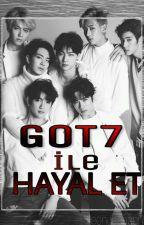 GOT7 ILE HAYAL ET🐦🐦 by MelodyKyungRim-2012