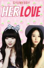 Her Love (GirlxGirl) [COMPLETED] by gyumybby