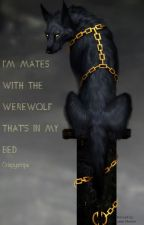 I'm Mates With The Werewolf Thats In My Bed by crispystrips