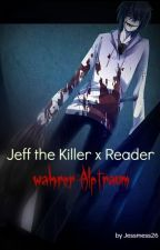 Jeff the killer x Reader | wαнrer αlpтrαυм by Jessmess26