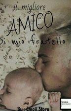 Il Migliore Amico Di Mio Fratello- [In Revisione] by itsharrycuppystyles_