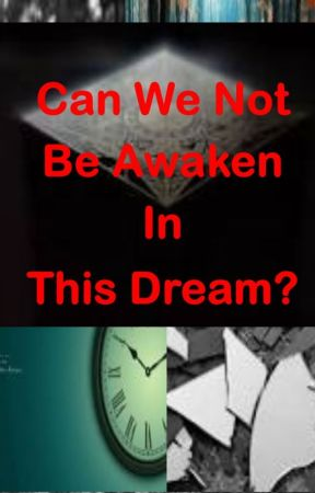 Can We Not Be Awaken In This Dream? by EllaLaygan