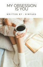My Obsession is You (Completed)✔ by KimFars