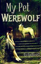 My Pet Werewolf by BadRose12