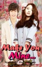 Make You Mine ! <3 [Fin.] by MarissReads_