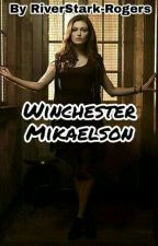 Winchester Mikaelson  -EDITADA- by RiverStark-Rogers01