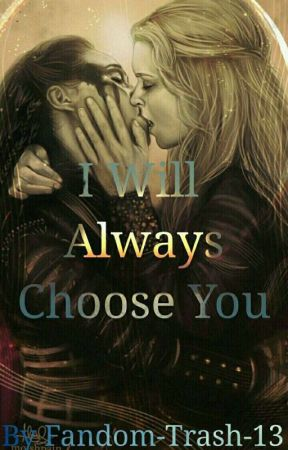 I Will Always Choose You by ClexaTrash2x14